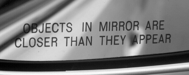 Objects in the Rearview Mirror are Closer Than They Appear